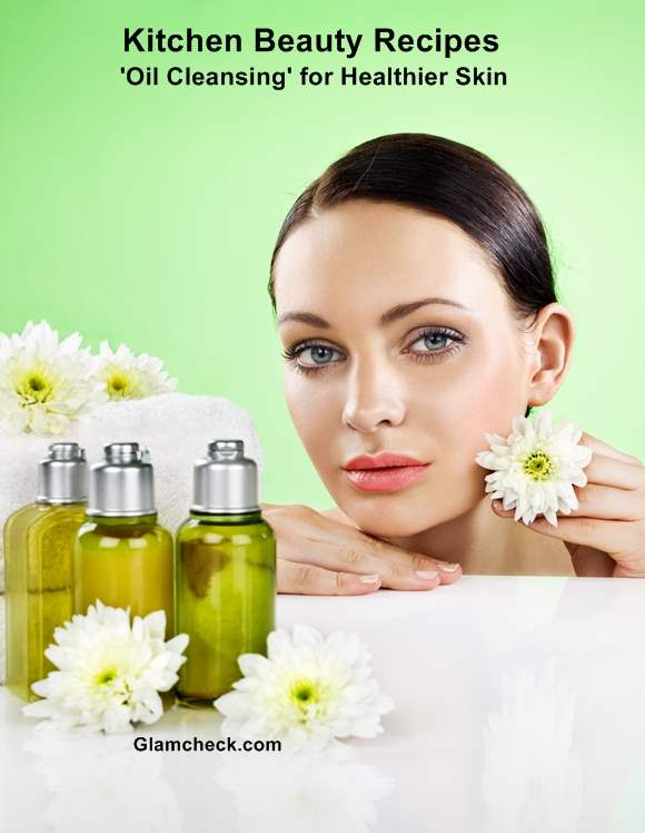 Kitchen Beauty Recipes Oil Cleansing for Healthier Skin