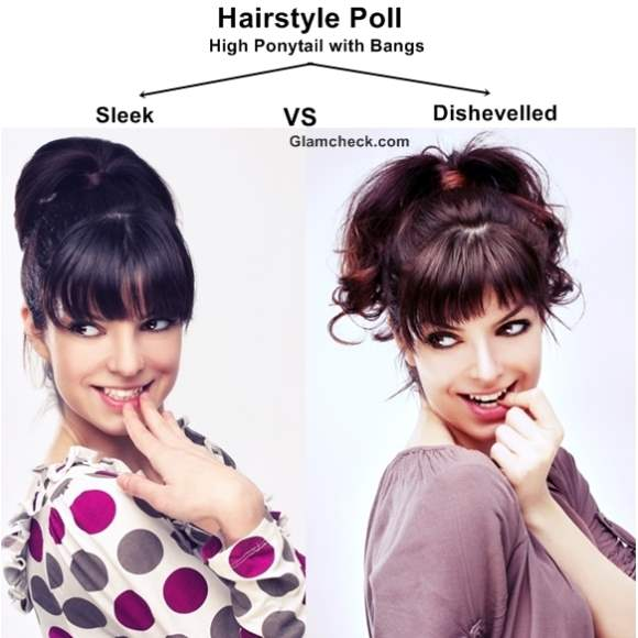 Hairstyle Poll High Ponytail With Bangs Sleek Vs Dishevelled