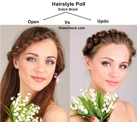 Hairstyle Poll - Dutch Braid Open Hairstyle VS Updo